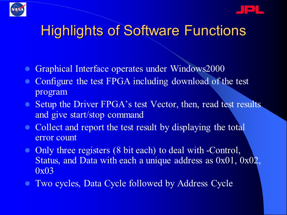 Highlights of Software Functions Graphical Interface operates under Windows2000 Configure the test FPGA including download of the test program Setup t