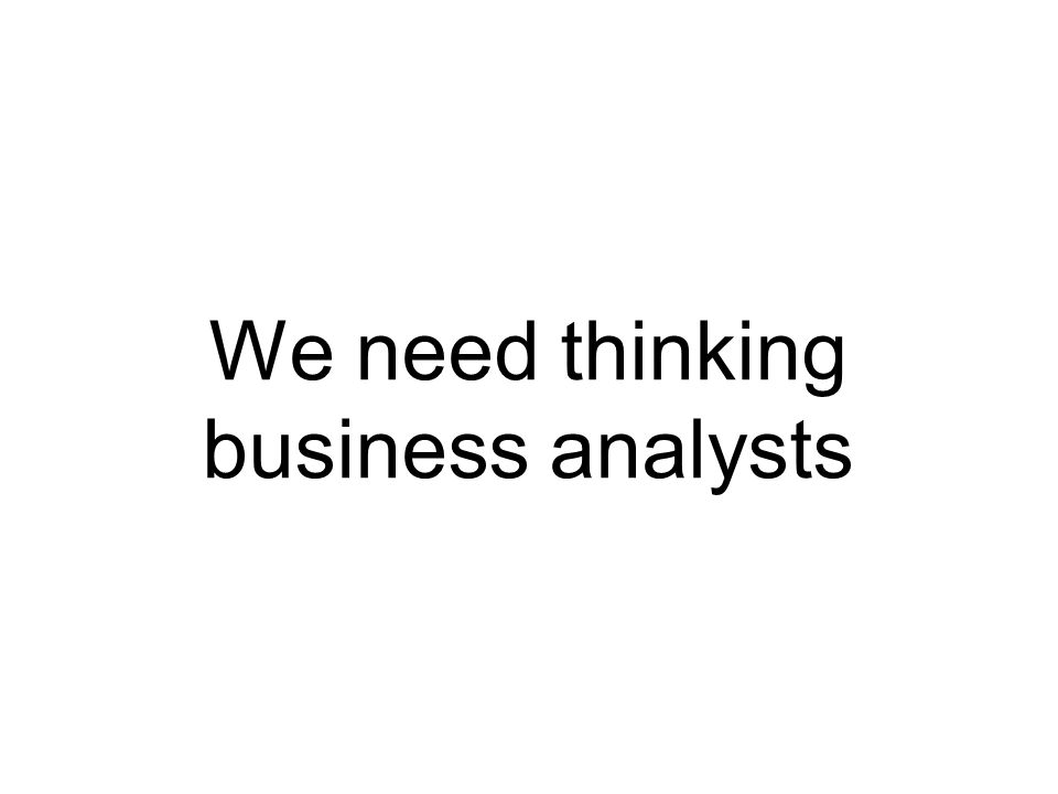 We need thinking business analysts