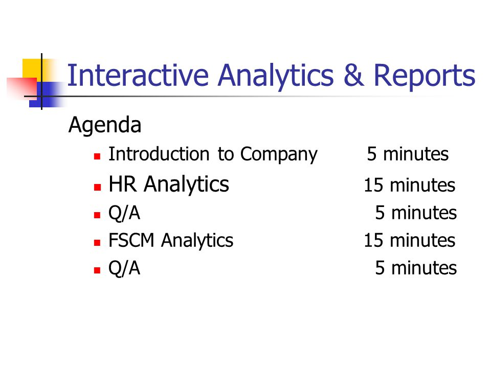 Interactive Analytics & Reports Agenda Introduction to Company 5 minutes HR Analytics 15 minutes Q/A 5 minutes FSCM Analytics 15 minutes Q/A 5 minutes