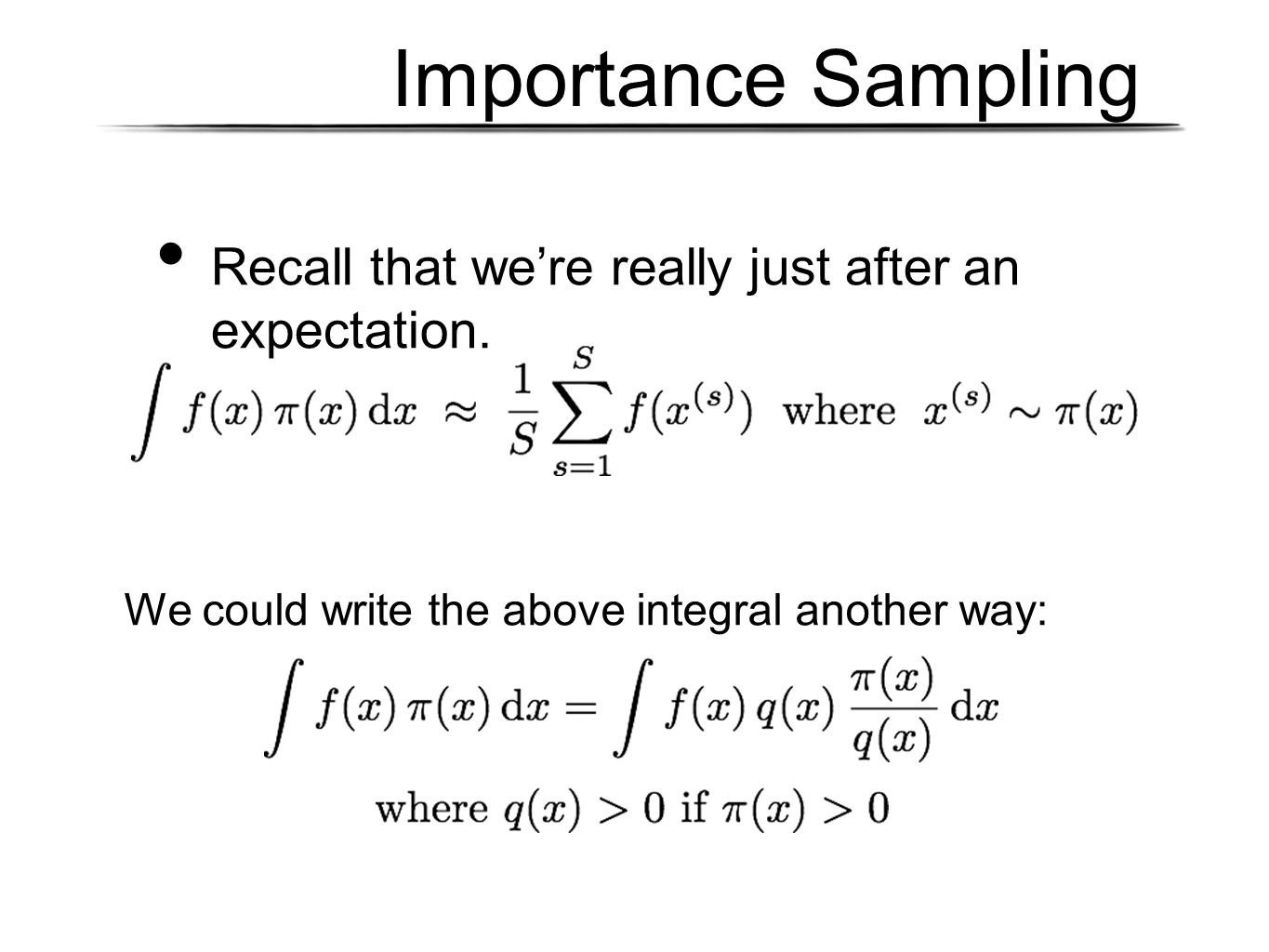 Importance Sampling Recall that we're really just after an expectation.