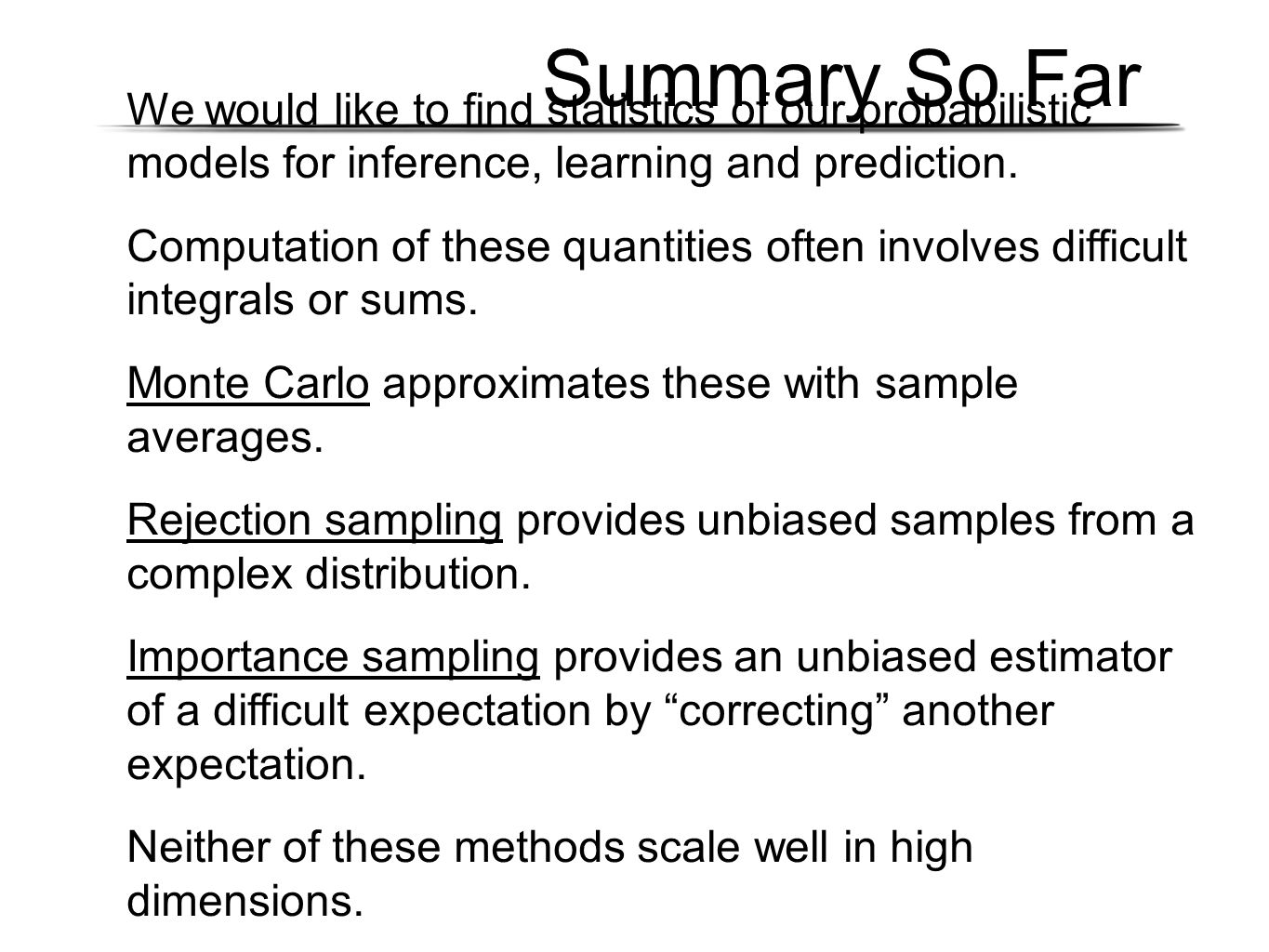 Summary So Far We would like to find statistics of our probabilistic models for inference, learning and prediction. Computation of these quantities of