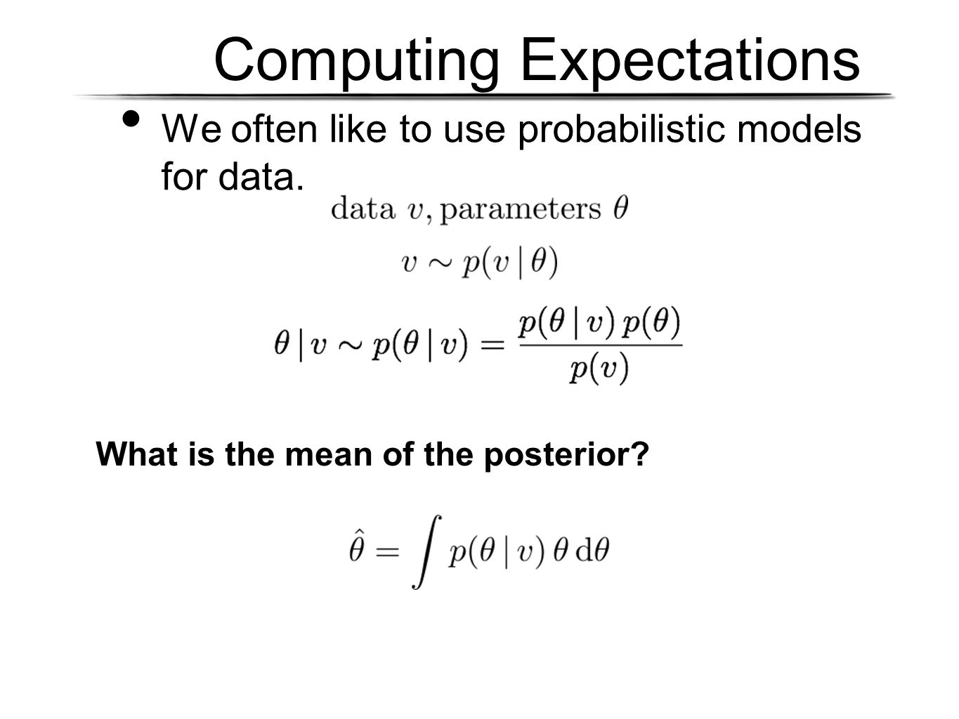 Computing Expectations We often like to use probabilistic models for data.
