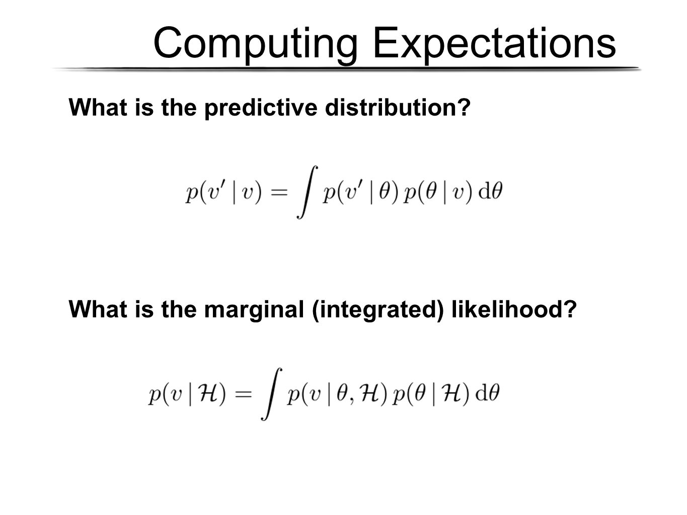 Computing Expectations What is the predictive distribution? What is the marginal (integrated) likelihood?