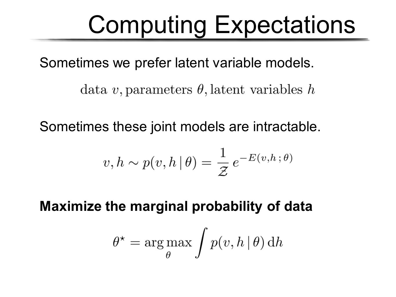 Computing Expectations Sometimes we prefer latent variable models.