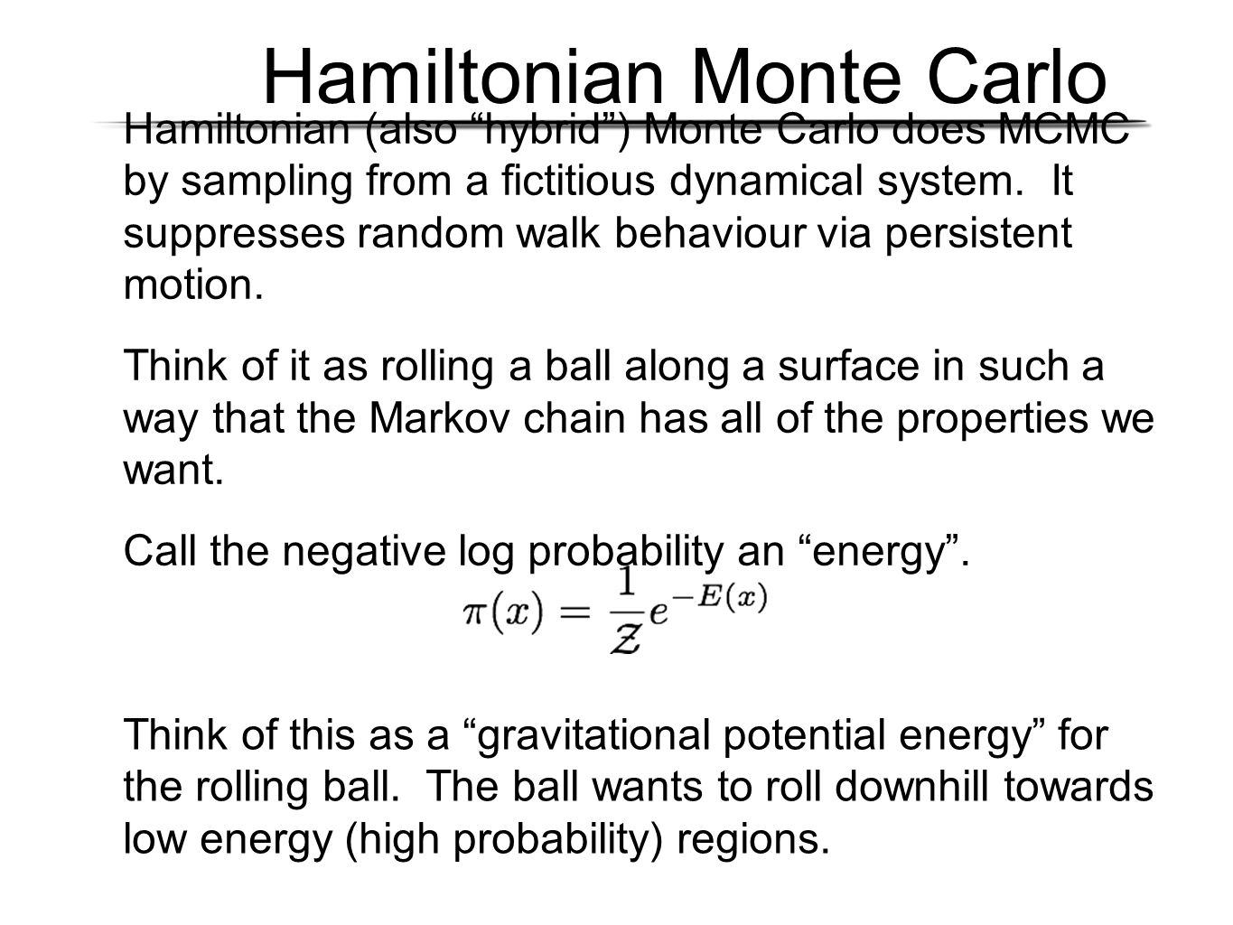 Hamiltonian Monte Carlo Hamiltonian (also hybrid ) Monte Carlo does MCMC by sampling from a fictitious dynamical system.