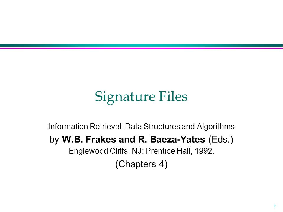 2 Signature Files l Characteristics »Word-oriented index structures based on hashing »Low overhead (10%~20% over the text size) at the cost of forcing a sequential search over the index »Suitable for not very large texts »Inverted files outperform signature files for most applications
