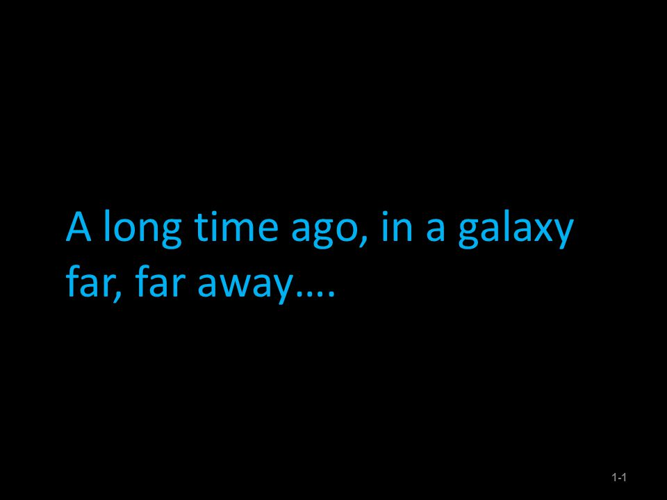 A long time ago, in a galaxy far, far away…. 1-1