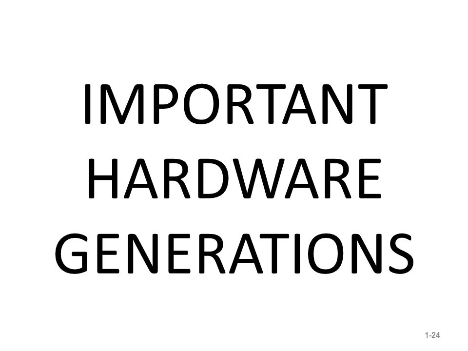 IMPORTANT HARDWARE GENERATIONS 1-24