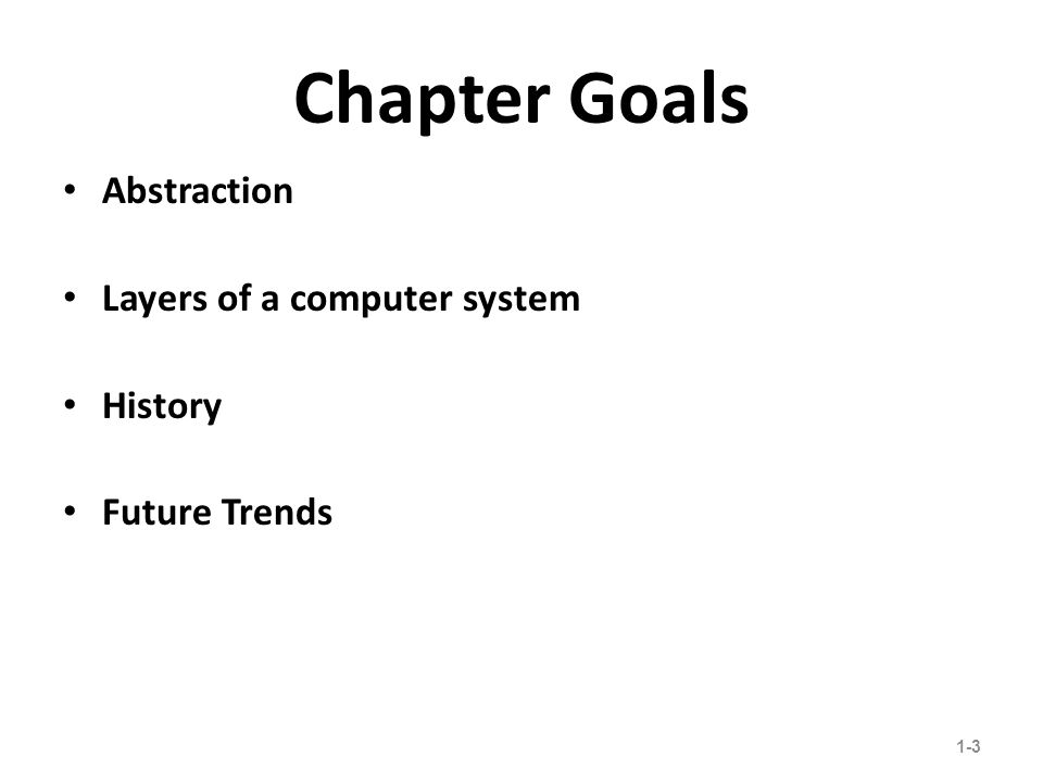 Chapter Goals Abstraction Layers of a computer system History Future Trends 1-3 25