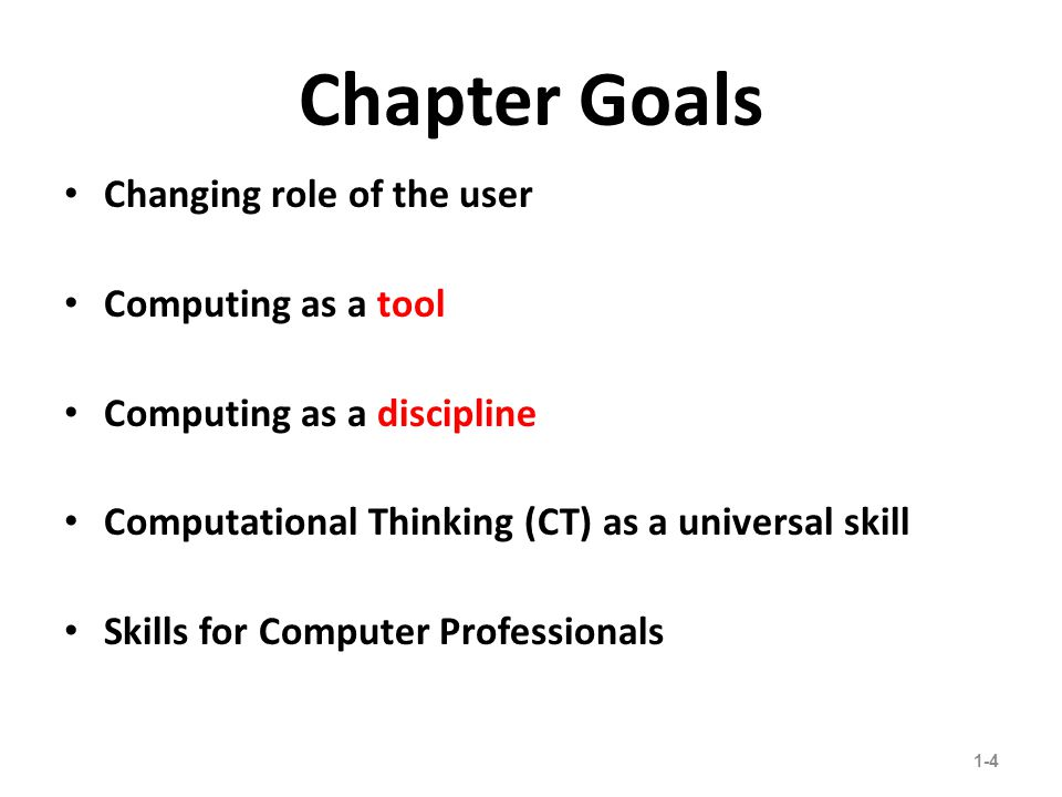 Chapter Goals Changing role of the user Computing as a tool Computing as a discipline Computational Thinking (CT) as a universal skill Skills for Computer Professionals 1-4 25