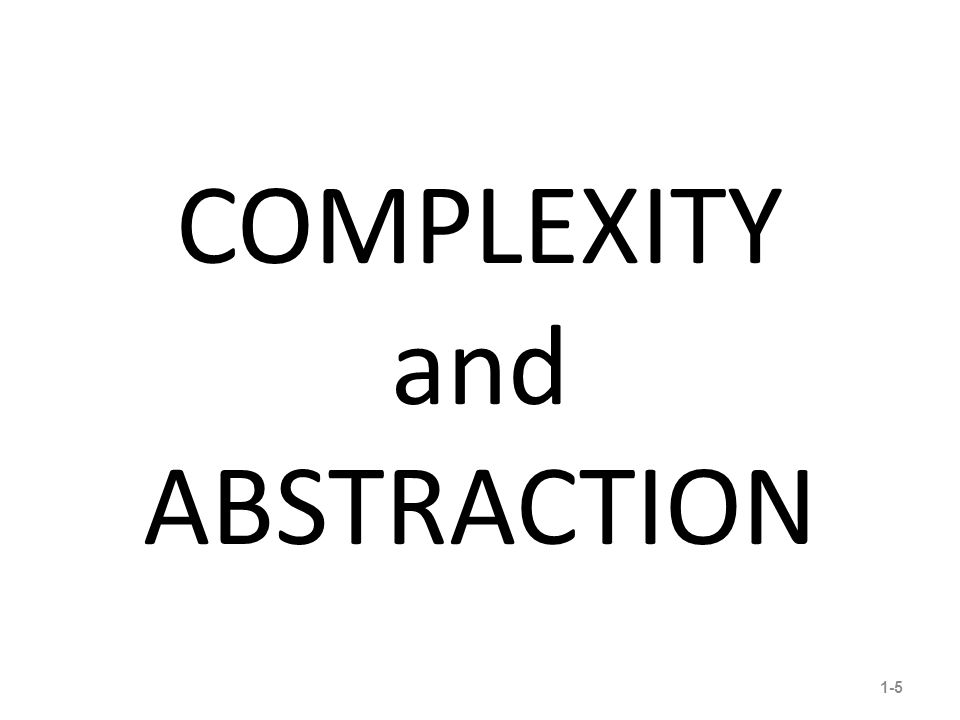 COMPLEXITY and ABSTRACTION 1-5