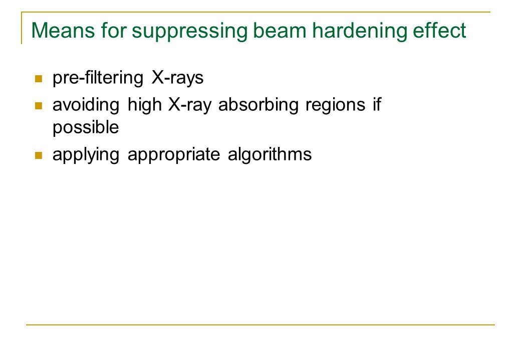 Means for suppressing beam hardening effect pre-filtering X-rays avoiding high X-ray absorbing regions if possible applying appropriate algorithms