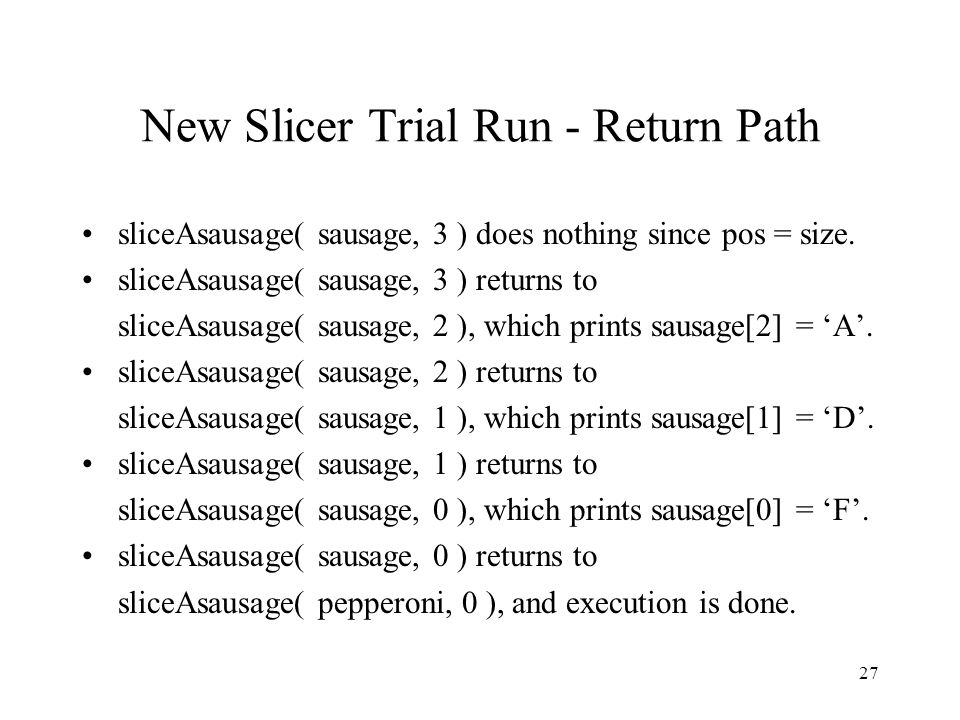 27 New Slicer Trial Run - Return Path sliceAsausage( sausage, 3 ) does nothing since pos = size.