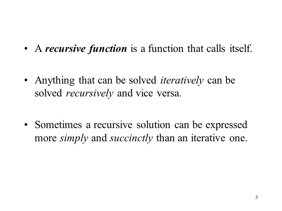 3 A recursive function is a function that calls itself.
