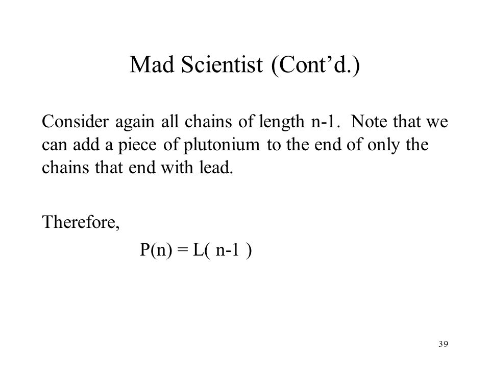 39 Mad Scientist (Cont'd.) Consider again all chains of length n-1.