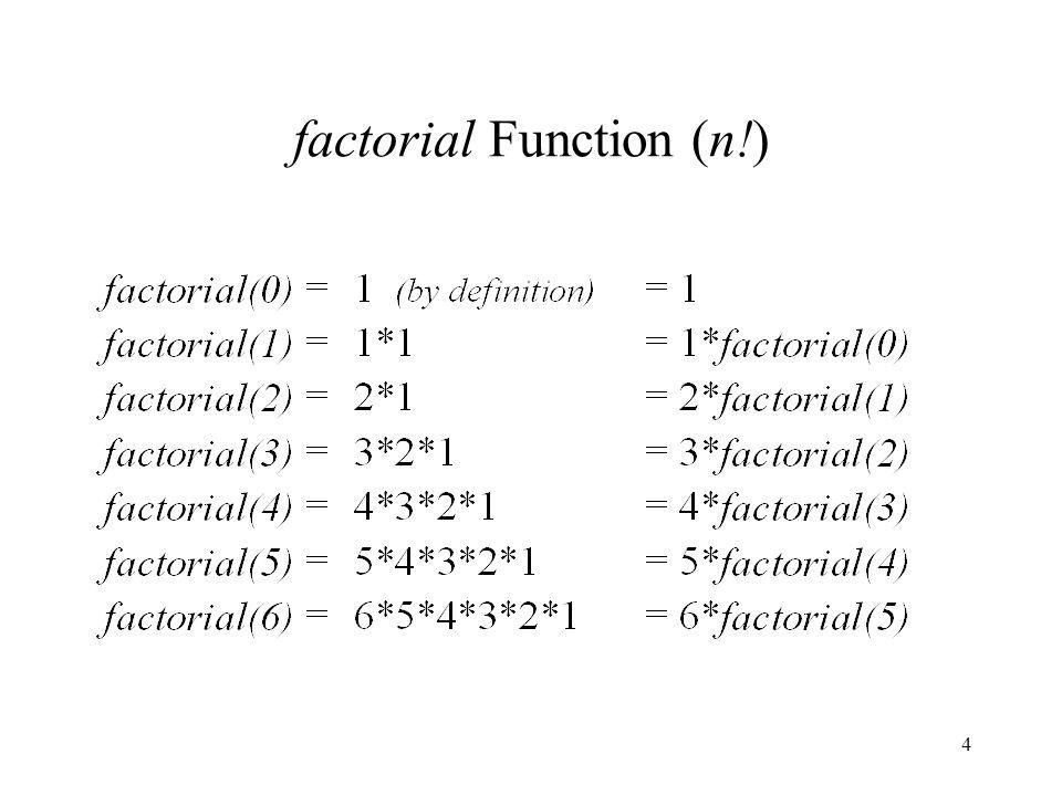 5 Recursive Definition of factorial(n) 1 if n = 0 factorial( n ) = n * factorial( n-1 )if n > 0 How would we implement this in C++ ?