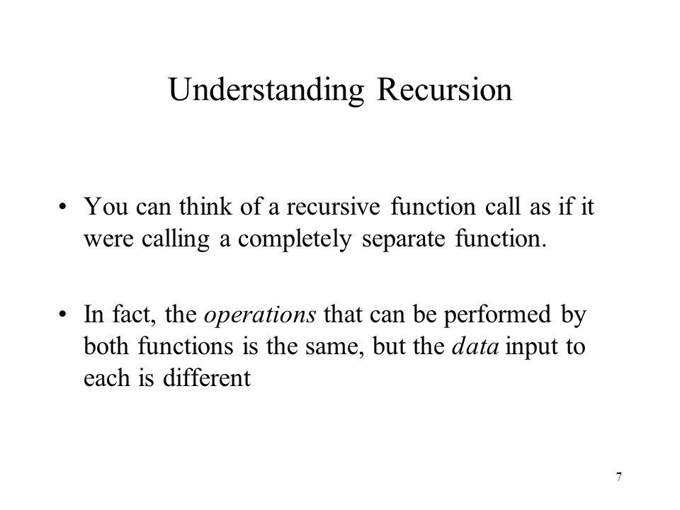 8 Understanding Recursion (Cont'd.) int factorialA( int n ) { if( n == 0 ) return 1; else return n*factorialB( n-1 ); } int factorialB( int m ) { if( m == 0 ) return 1; else return m*factorialC(m-1); } If factorialB( ) and factorialC( ) perform the same operations as factorialA( ), then factorialA( ) can be used in place of them.