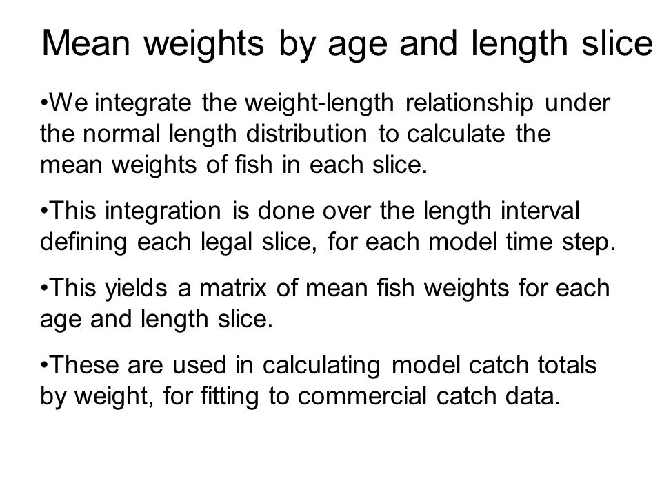 Mean weights by age and length slice We integrate the weight-length relationship under the normal length distribution to calculate the mean weights of fish in each slice.