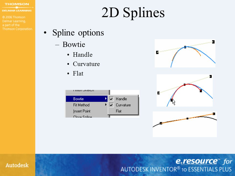 2D Splines Spline options –Bowtie Handle Curvature Flat