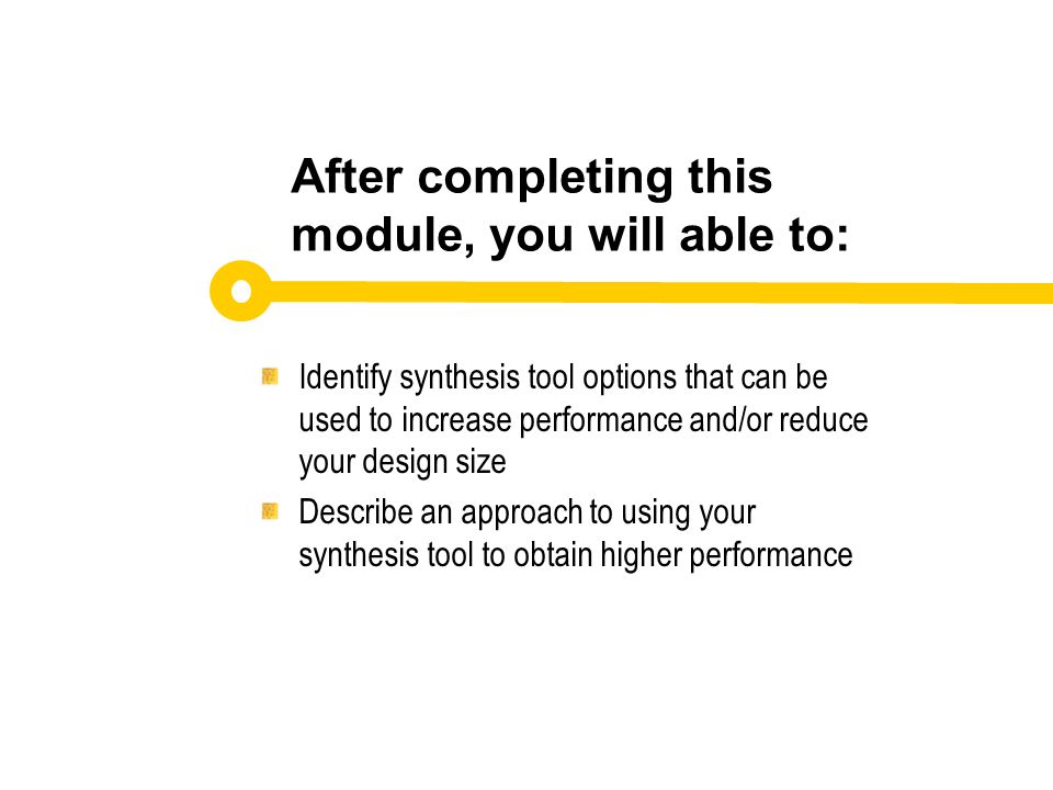Identify synthesis tool options that can be used to increase performance and/or reduce your design size Describe an approach to using your synthesis t