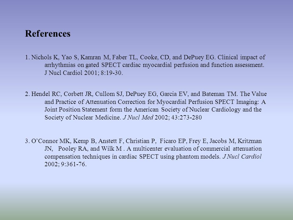 References 1. Nichols K, Yao S, Kamran M, Faber TL, Cooke, CD, and DePuey EG.