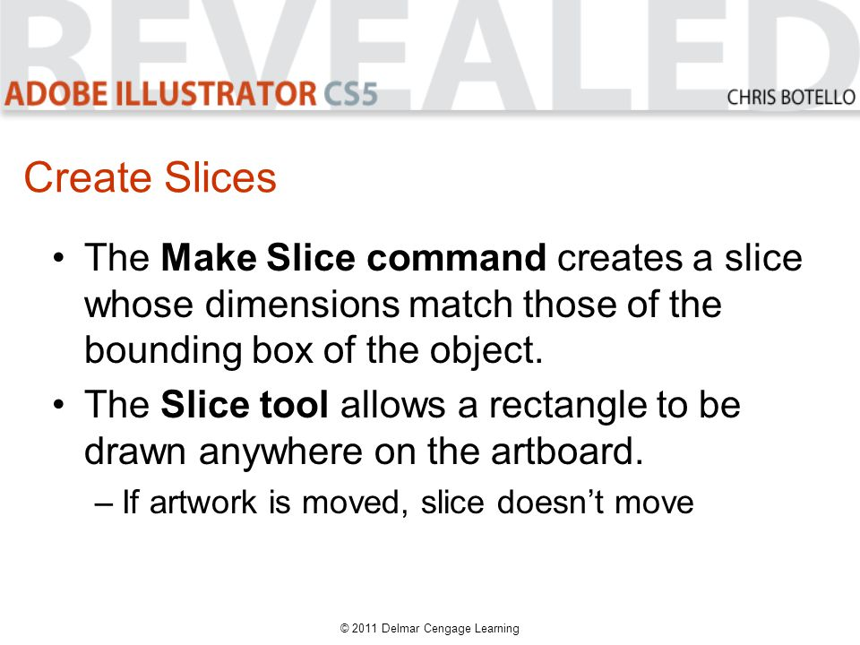 Create Slices The Make Slice command creates a slice whose dimensions match those of the bounding box of the object.