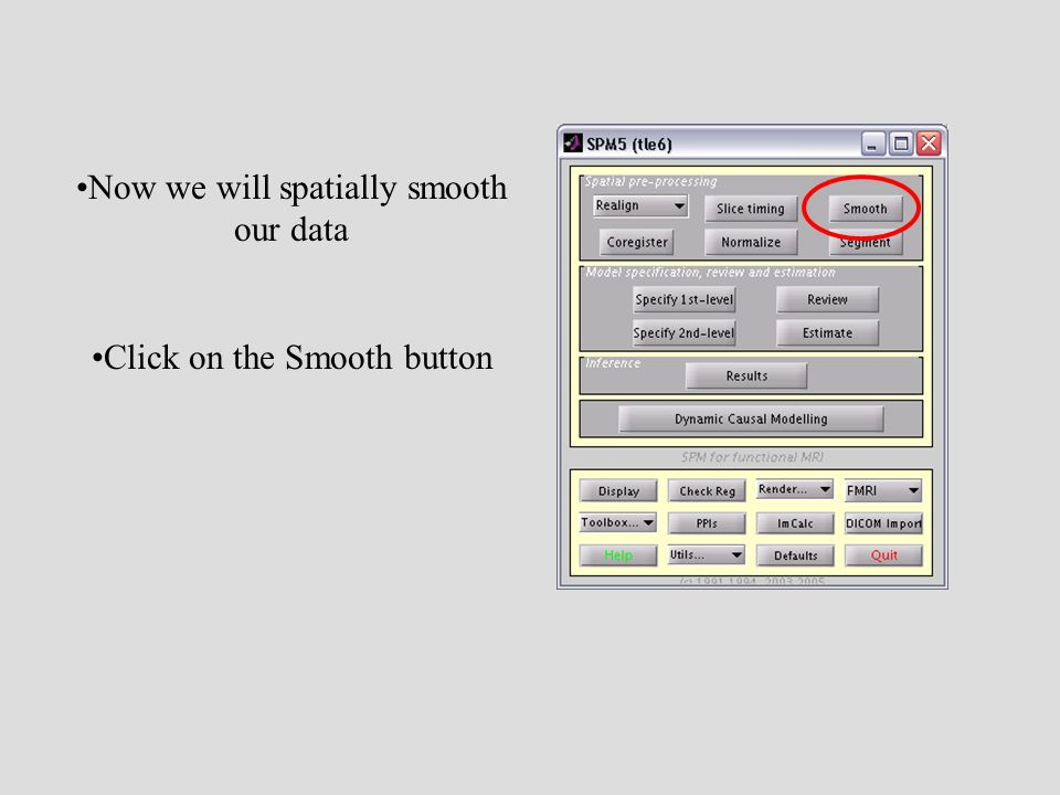 Now we will spatially smooth our data Click on the Smooth button