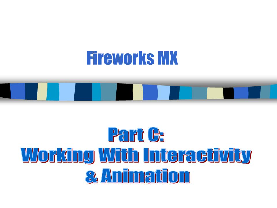2 Lesson 1a—Create Slices & Hotspots n Fireworks allows you to add animation (behaviors) already written in ___________.