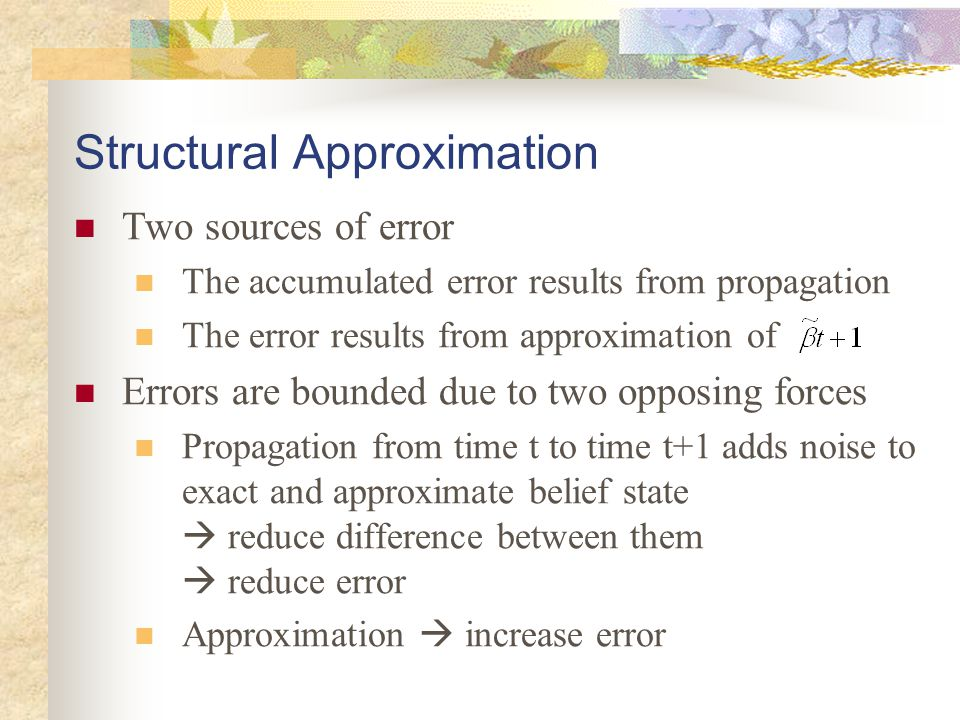 Structural Approximation Two sources of error The accumulated error results from propagation The error results from approximation of Errors are bounde