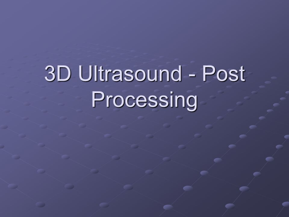 3D Ultrasound - Post Processing