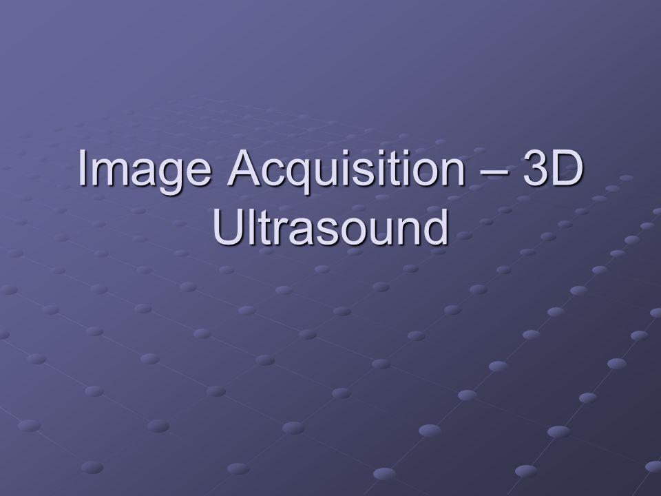 Image Acquisition – 3D Ultrasound
