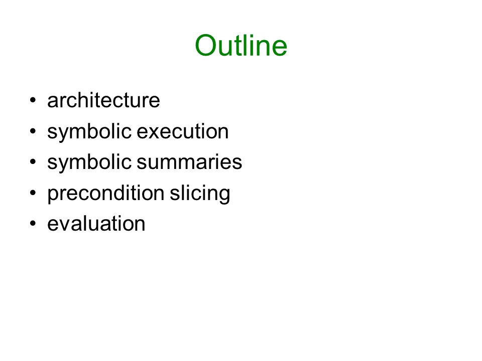 Outline architecture symbolic execution symbolic summaries precondition slicing evaluation