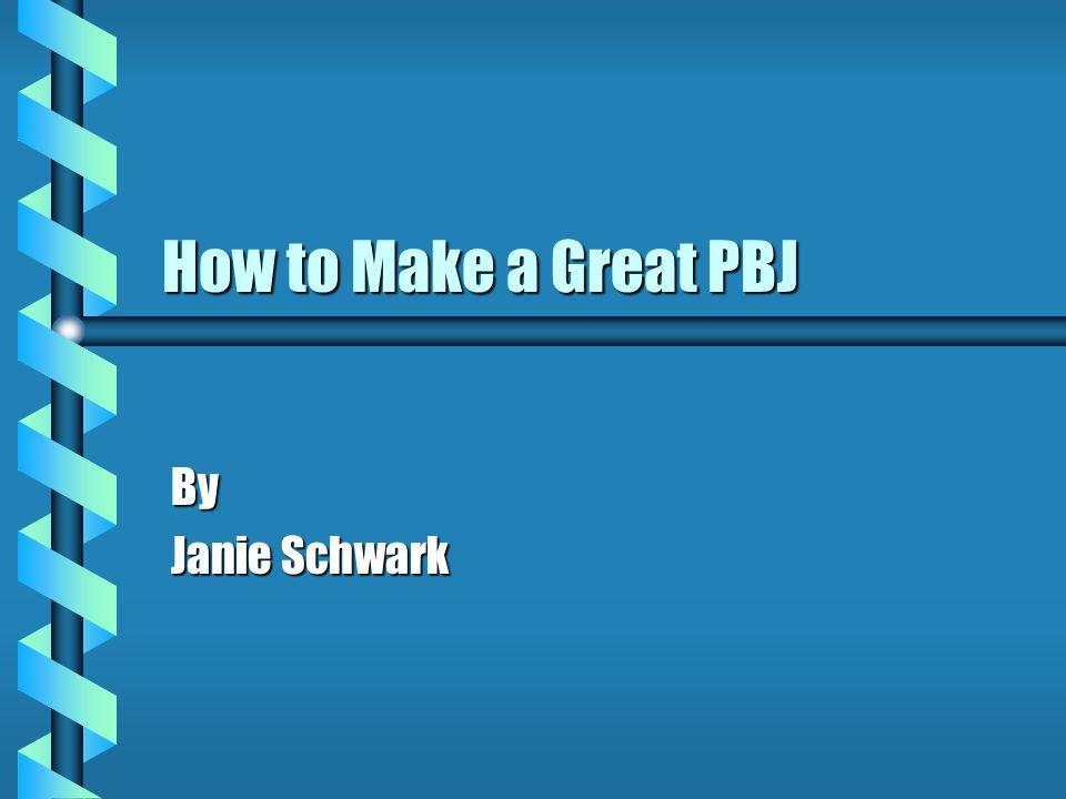 How to Make a Great PBJ By Janie Schwark