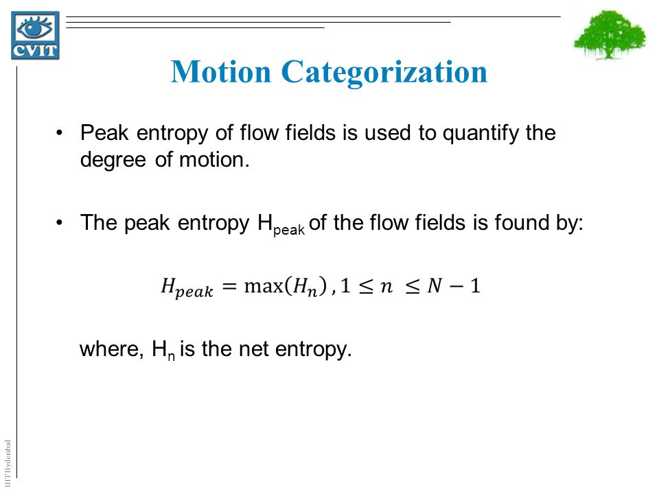 IIIT Hyderabad Motion Categorization Peak entropy of flow fields is used to quantify the degree of motion.