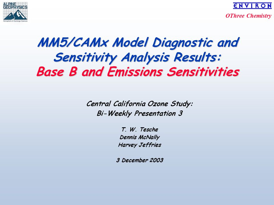 OThree Chemistry MM5/CAMx Model Diagnostic and Sensitivity Analysis Results: Base B and Emissions Sensitivities Central California Ozone Study: Bi-Weekly Presentation 3 T.
