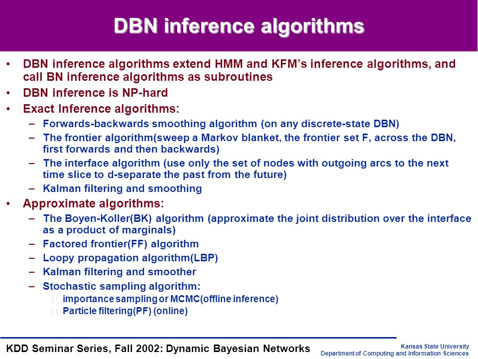 Kansas State University Department of Computing and Information Sciences KDD Seminar Series, Fall 2002: Dynamic Bayesian Networks DBN inference algori