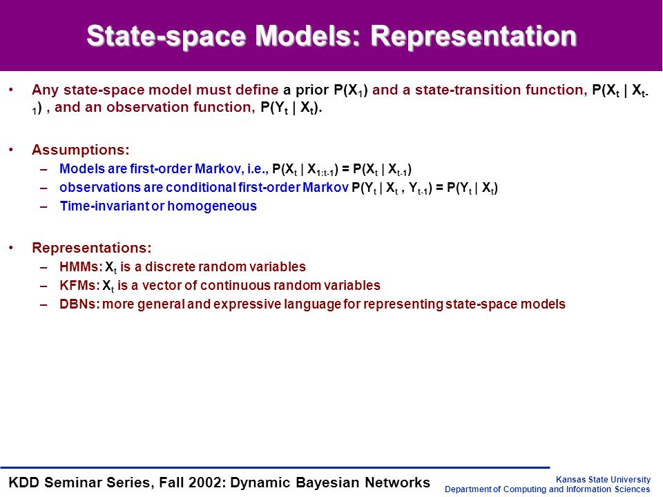 Kansas State University Department of Computing and Information Sciences KDD Seminar Series, Fall 2002: Dynamic Bayesian Networks State-space Models: