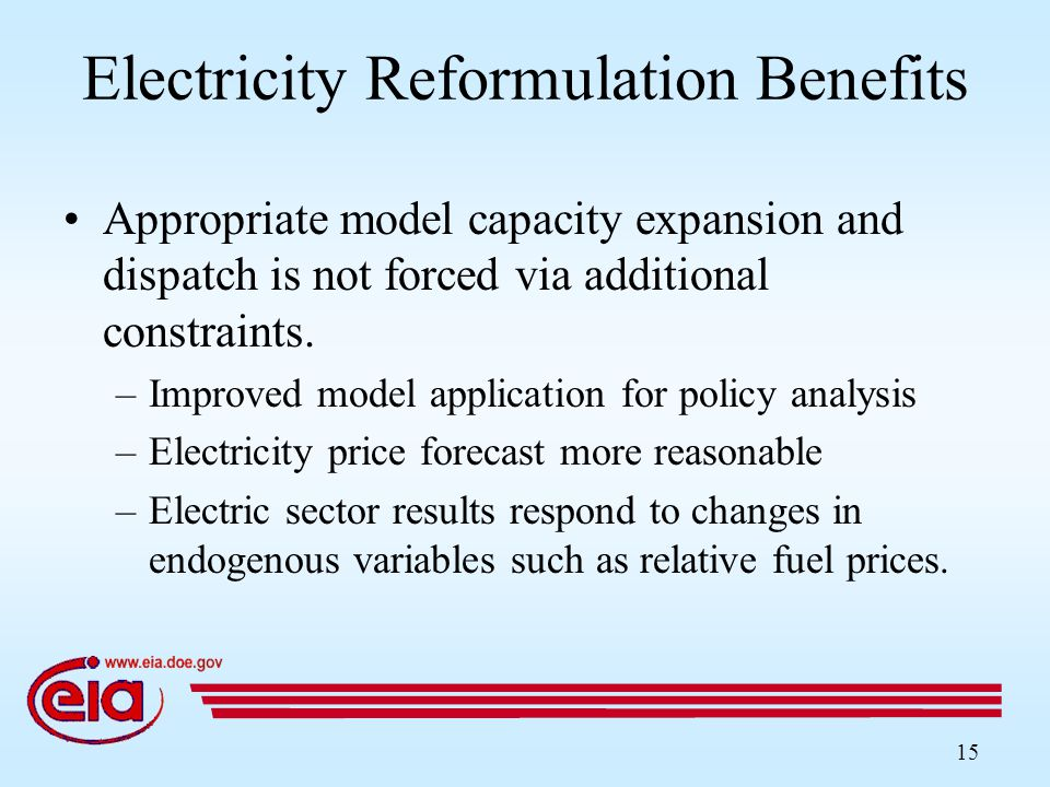 15 Electricity Reformulation Benefits Appropriate model capacity expansion and dispatch is not forced via additional constraints.