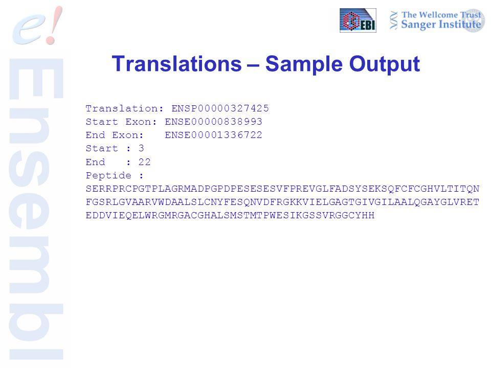 Translations – Sample Output Translation: ENSP00000327425 Start Exon: ENSE00000838993 End Exon: ENSE00001336722 Start : 3 End : 22 Peptide : SERRPRCPGTPLAGRMADPGPDPESESESVFPREVGLFADSYSEKSQFCFCGHVLTITQN FGSRLGVAARVWDAALSLCNYFESQNVDFRGKKVIELGAGTGIVGILAALQGAYGLVRET EDDVIEQELWRGMRGACGHALSMSTMTPWESIKGSSVRGGCYHH