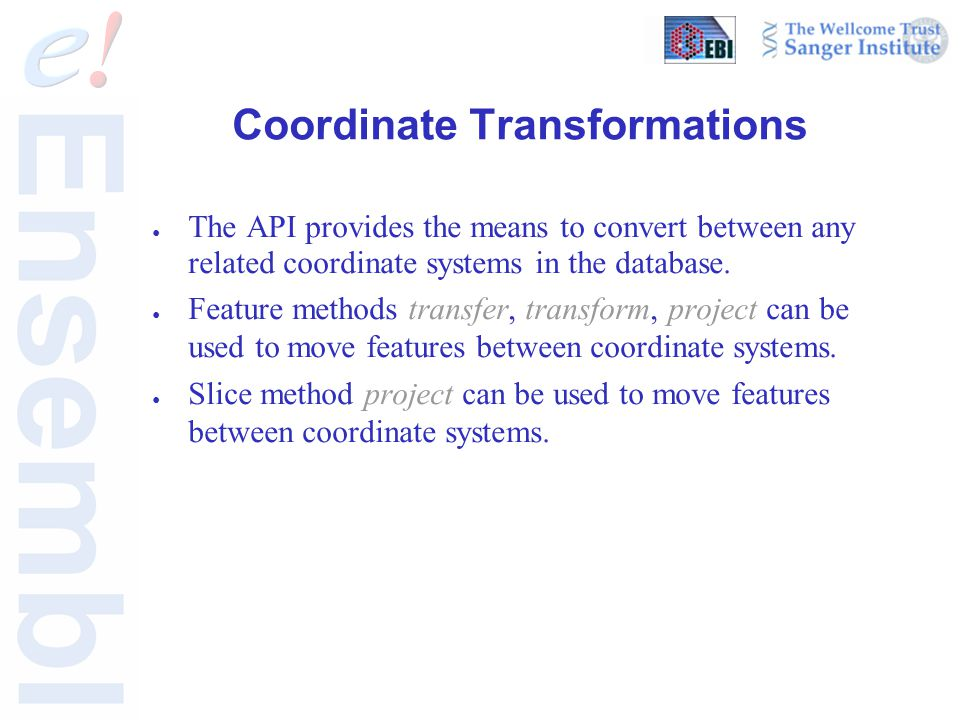 Coordinate Transformations ● The API provides the means to convert between any related coordinate systems in the database. ● Feature methods transfer,
