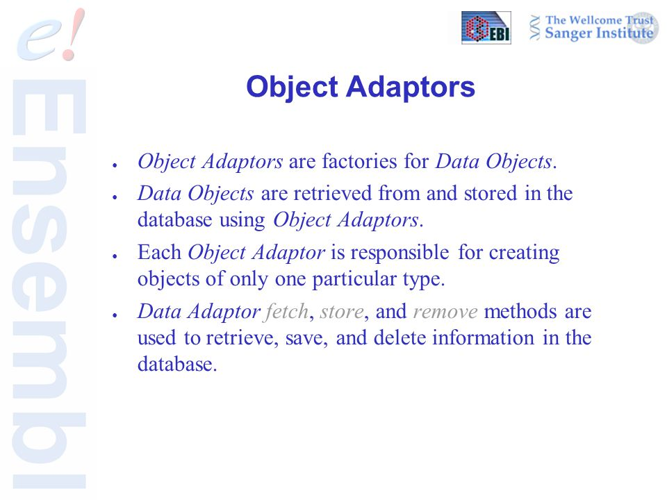 Object Adaptors ● Object Adaptors are factories for Data Objects.