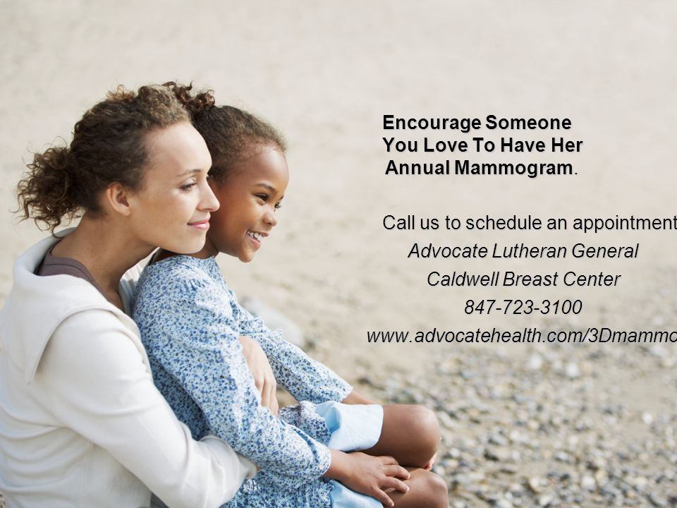 Encourage Someone You Love To Have Her Annual Mammogram.