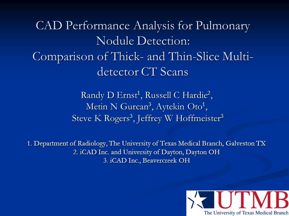 CAD Performance Analysis for Pulmonary Nodule Detection: Comparison of Thick- and Thin-Slice Multi- detector CT Scans Randy D Ernst 1, Russell C Hardi