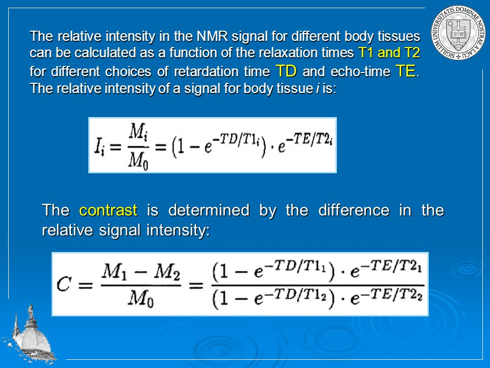 The contrast is determined by the difference in the relative signal intensity: The relative intensity in the NMR signal for different body tissues can be calculated as a function of the relaxation times T1 and T2 for different choices of retardation time TD and echo-time TE.