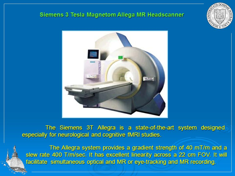 Siemens 3 Tesla Magnetom Allega MR Headscanner The Siemens 3T Allegra is a state-of-the-art system designed especially for neurological and cognitive fMRI studies.