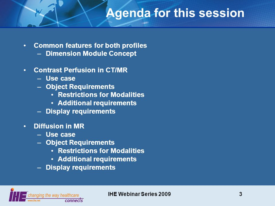 IHE Webinar Series 200914 Data Requirements for Display Display the values of the dimension attributes and contrast attributes.