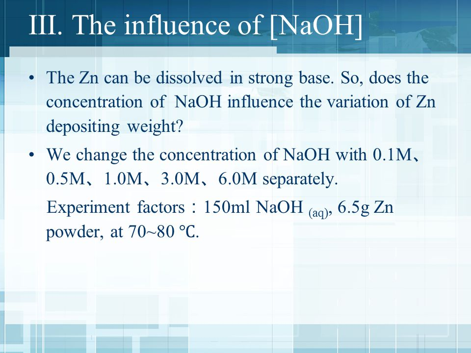 III. The influence of [NaOH] The Zn can be dissolved in strong base.