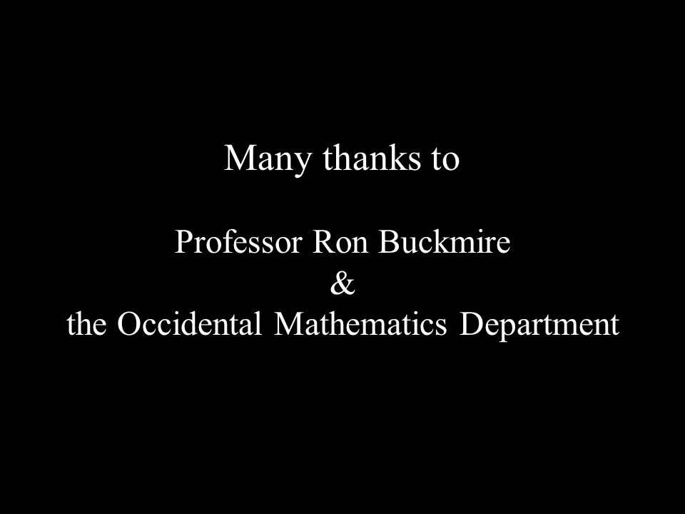 Many thanks to Professor Ron Buckmire & the Occidental Mathematics Department