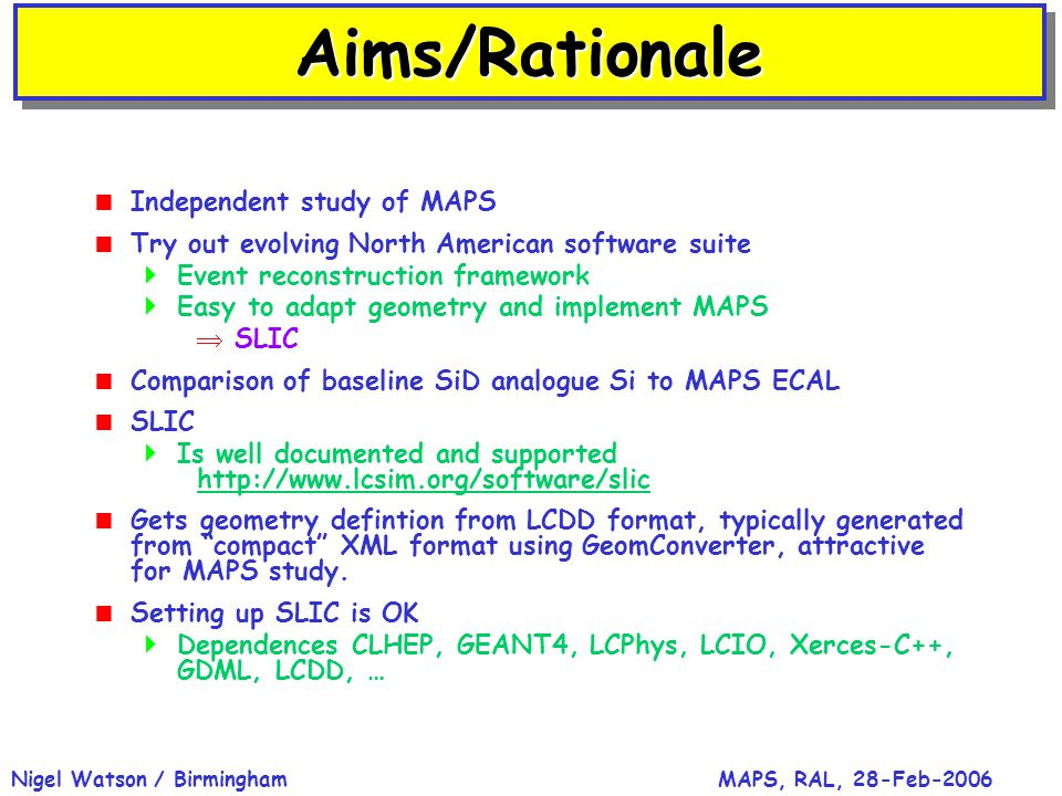 MAPS, RAL, 28-Feb-2006Nigel Watson / Birmingham Aims/RationaleAims/Rationale  Independent study of MAPS  Try out evolving North American software su