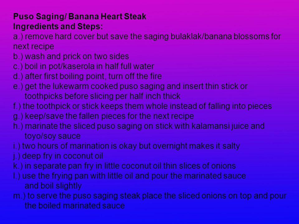 Puso Saging/ Banana Heart Steak Ingredients and Steps: a.) remove hard cover but save the saging bulaklak/banana blossoms for next recipe b.) wash and